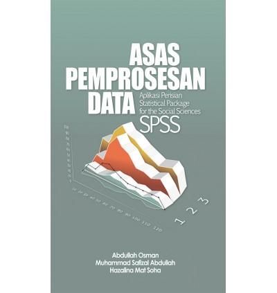 ASAS PEMPROSESAN DATA: APLIKASI PERISIAN STATISTICAL PACKAGE FOR SOCIAL SCIENCE (SPSS)